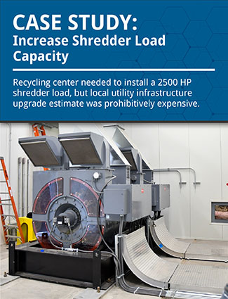 case study increase shredder load capacity recycling center needed to install a 2500 HP shredder load but local utility infrastructure upgrade estimate was prohibitively expensive