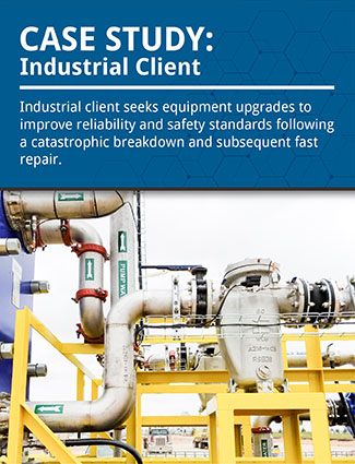 case study industrial client seeks equipment upgrades to improve reliability and safety standards following a catastrophic breakdown and subsequent fast repair